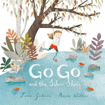 Go Go and The Silver Shoes by Jane Godwin and Anna Walker