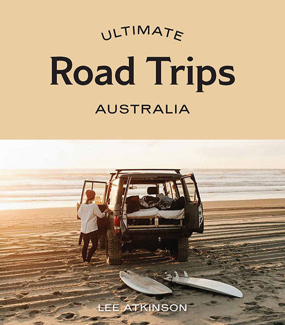 Ultimate Road Trips: Australia by Lee Atkinson