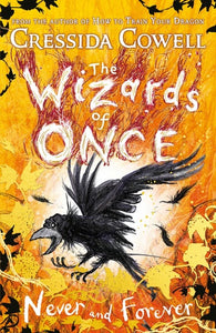 Wizards of Once 4: Never and Forever by Cressida Cowell