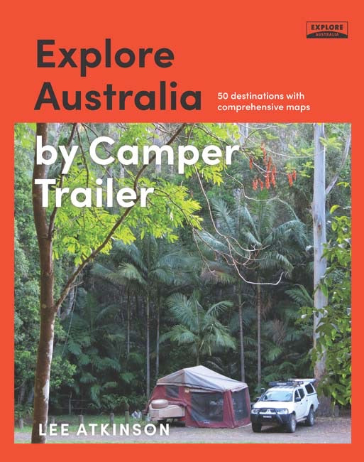 Explore Australia by Camper Trailer by Lee Atkinson