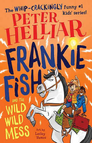 Frankie Fish and the Wild Wild Mess (book 5) by Peter Helliar