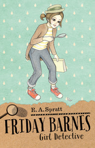 Friday Barnes 1: Girl Detective by R. A. Spratt