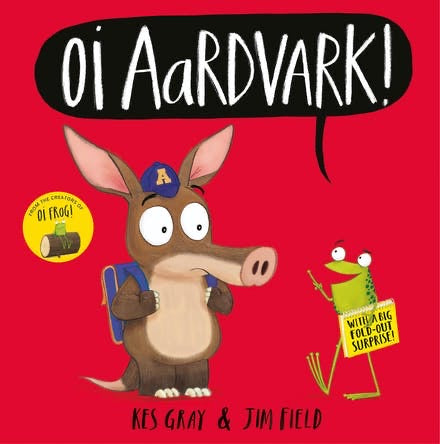 Oi Aardvark! by Kes Gray & Jim Field