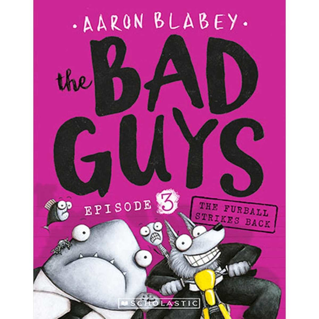 The Bad Guys Episode 3 The Furball Strikes Back by Aaron Blabey