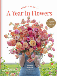 A Year in Flowers by Erin Benzakein