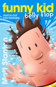 Funny Kid Book 8: Belly Flop by Matt Stanton