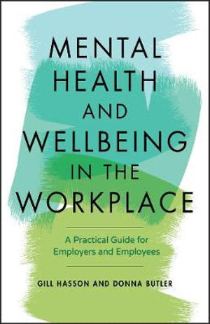 Mental Health and Wellbeing in the Workplace by Gill Hassan and Donna Butler