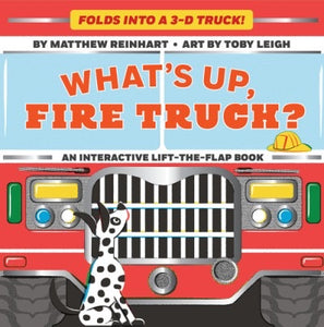 What's Up, Fire Truck? by Matthew Reinhart and Toby Leigh