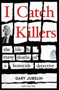 I Catch Killers by Gary Jubelin