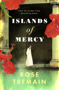 Islands of Mercy by Rose Tremain