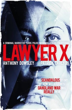 Lawyer X by Anthony Dowsley and Patrick Carlyon
