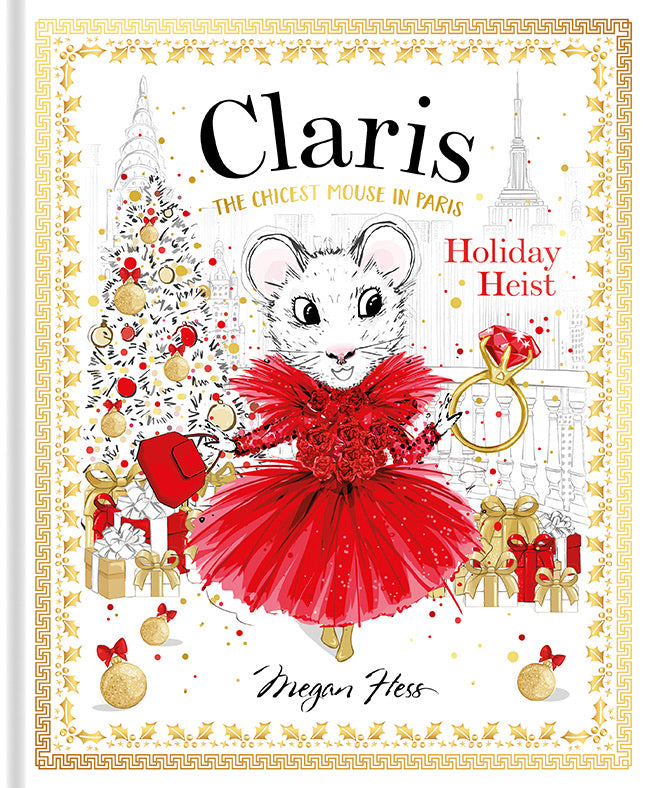 Claris the Chicest Mouse in Paris: Holiday Heist by Megan Hess