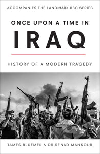 Once Upon a Time in Iraq by James Bluemel & Dr Renad Mansour