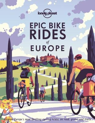 Epic Bike Rides of Europe by Lonely Planet