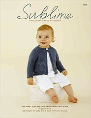 The First Sublime Evie Baby Hand Knit Book: 708