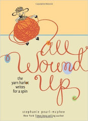 All Wound Up: The Yarn Harlot Writes for Spin