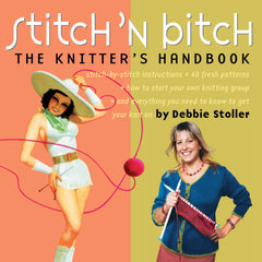 Stitch 'n Bitch the Knitter's Handbook