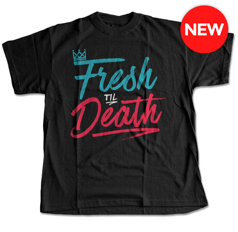 Fresh Til Death T-Shirts (2 Styles)