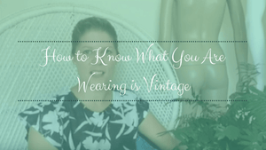 How to know what you are wearing is vintage?