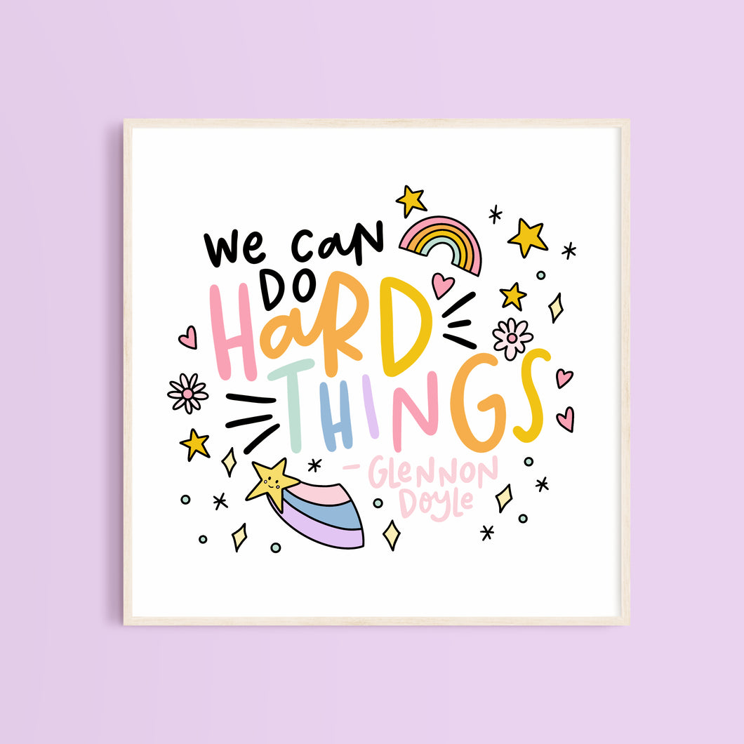We Can Do Hard Things Square Print