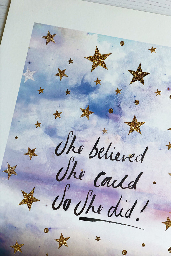 'She Believed She Could So She Did' A6 Print