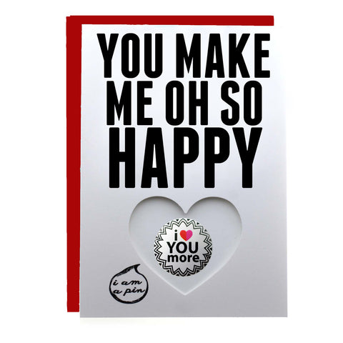 PIN GREETING CARD - YOU MAKE ME OH SO HAPPY