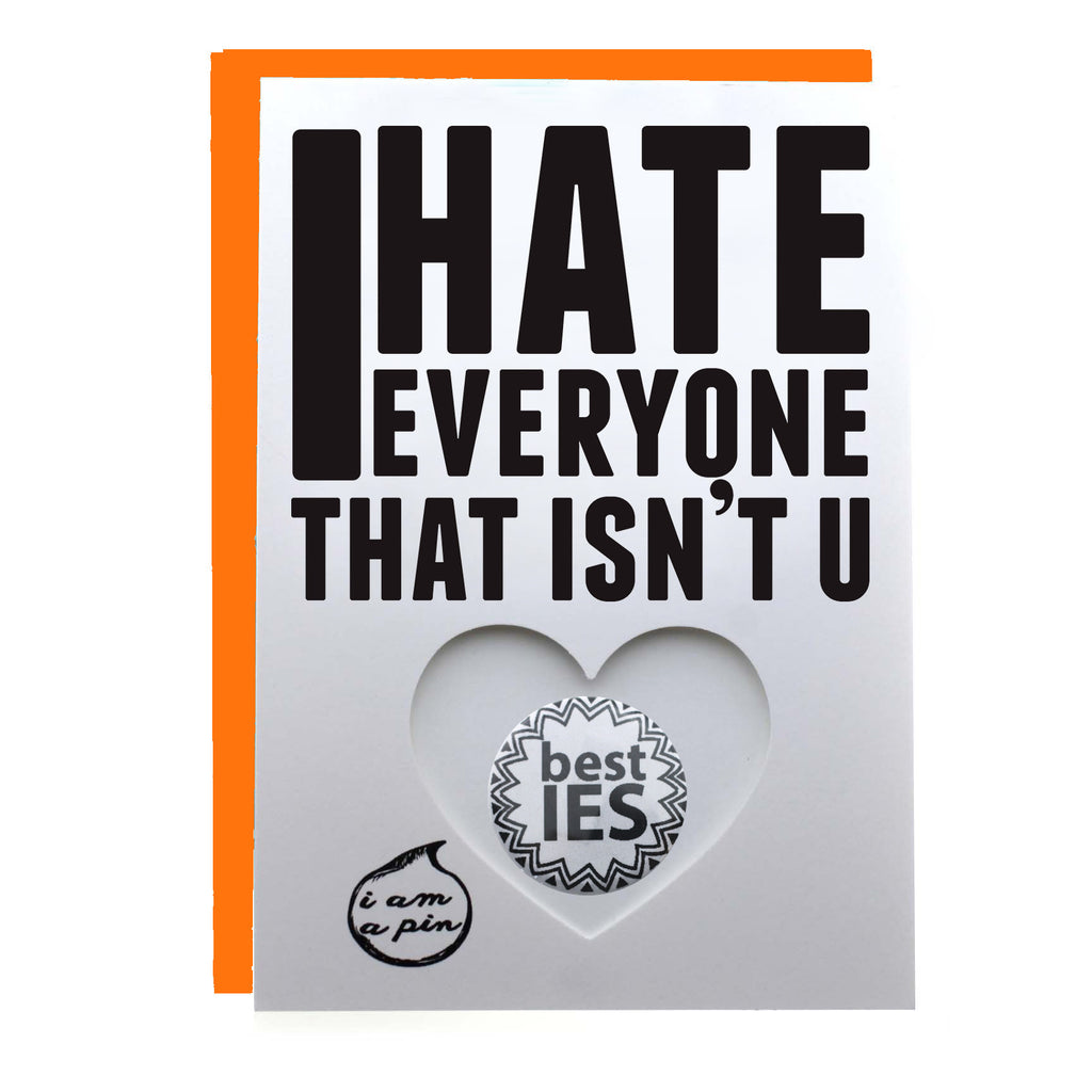 PIN GREETING CARD - I HATE EVERYONE THAT ISN'T YOU