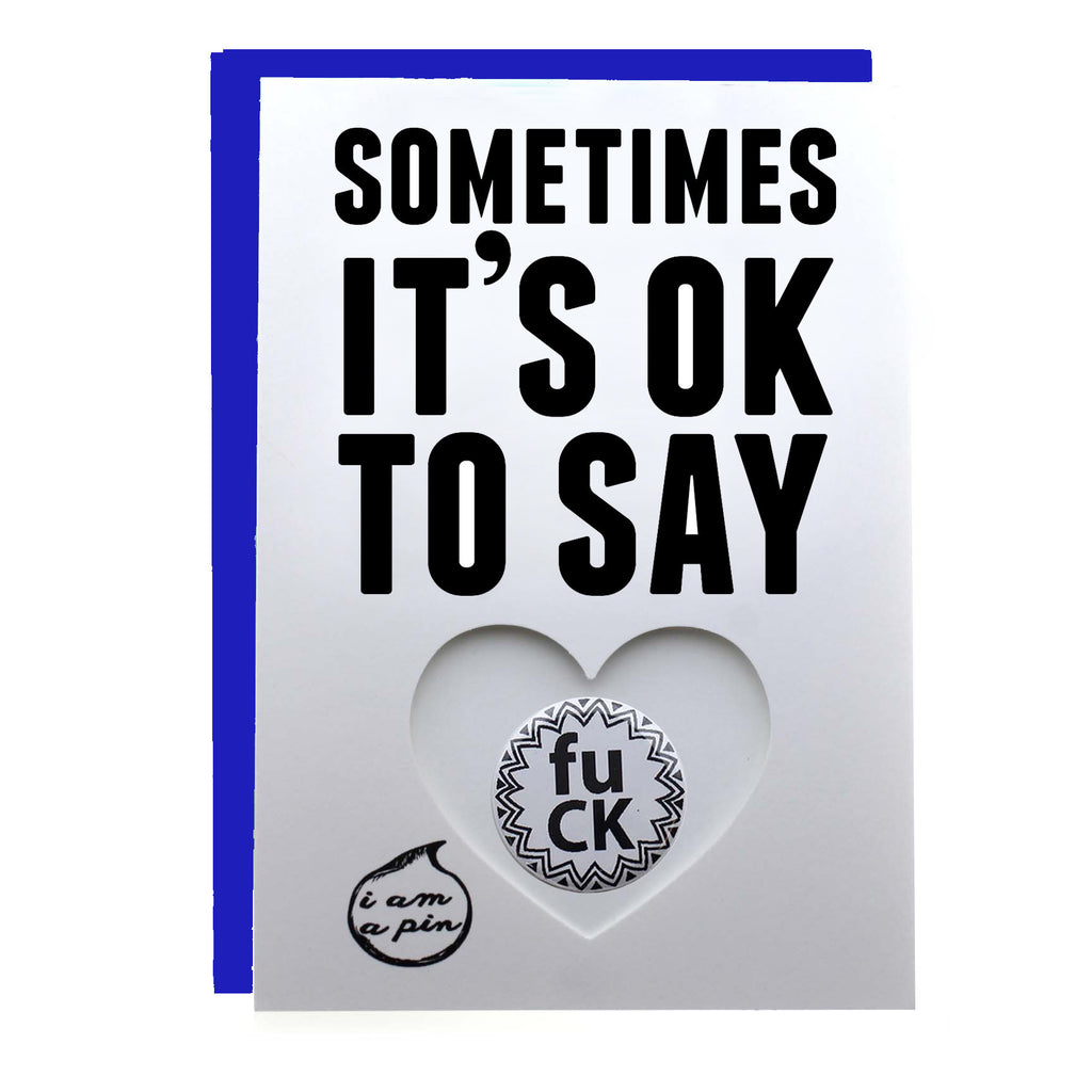 PIN GREETING CARD - SOMETIMES IT'S OK TO SAY
