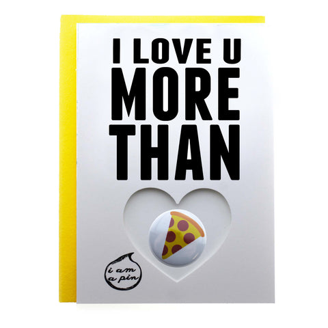 PIN GREETING CARD - I LOVE YOU MORE THAN