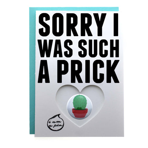 PIN GREETING CARD - SORRY I WAS SUCH A PRICK