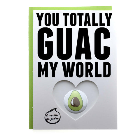 PIN GREETING CARD - YOU TOTALLY GUAC MY WORLD