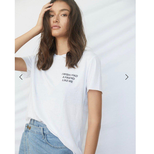 I WISH I HAD A FRIEND LIKE ME TEE