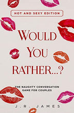 Load image into Gallery viewer, Would you rather...? The Naughty Conversation Game for Couples: Hot and Sexy Edition (Hot and Sexy Games)