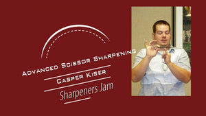 Video: Casper Kiser's Advanced Scissor Sharpening Video Link