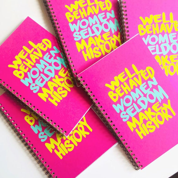 Notebook & journal for women. Well behaved women seldom make history.