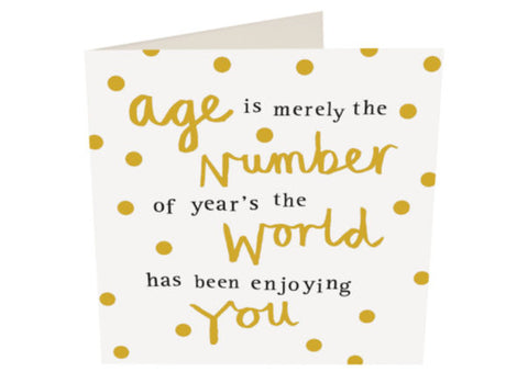 Age is merely the number..... - Caroline Gardner Birthday Card