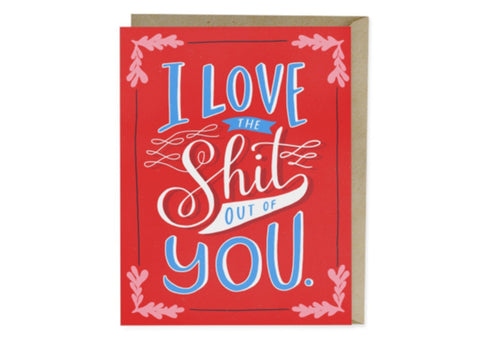 I Love The Shit Out Of You - Anniversary/Valentines Card
