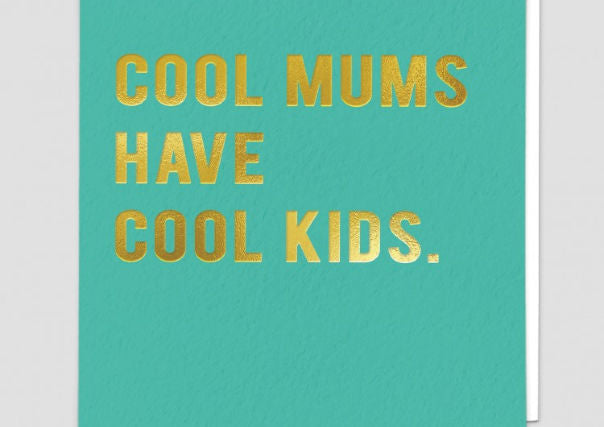 Cool Mum's Have Cool Kids - Card