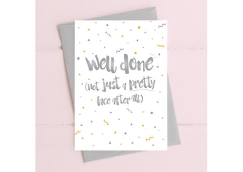 Well Done Card - Not just a pretty face