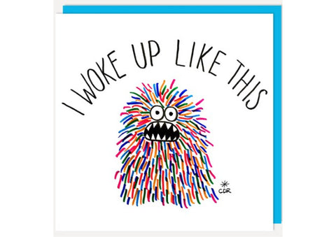 I woke up like this - Birthday Card