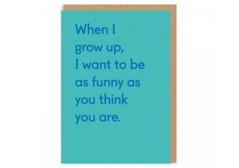 Funny as you think you are - Father's Day Card