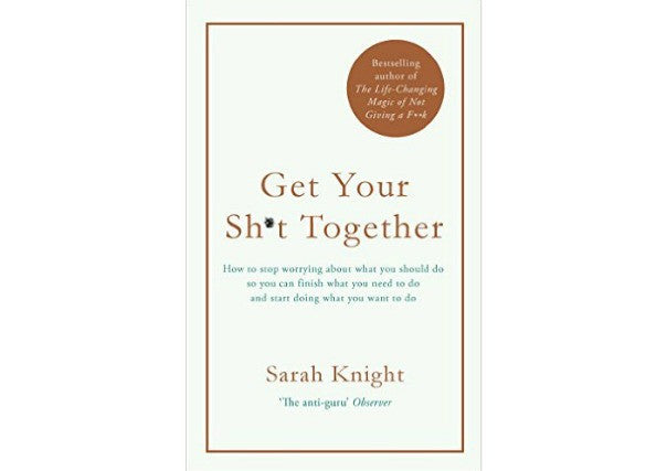 Get your sh*t together - Sarah Knight