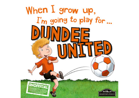 When I grow up I'm going to play for Dundee United- hardback book