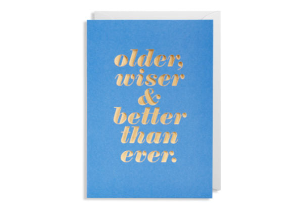 Older, Wiser, Better - Birthday/Greeting Card