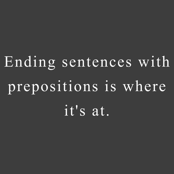 Ending sentences with prepositions is where it's at (Men's)