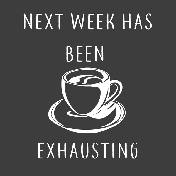 Next Week Has Been Exhausting (Men's)