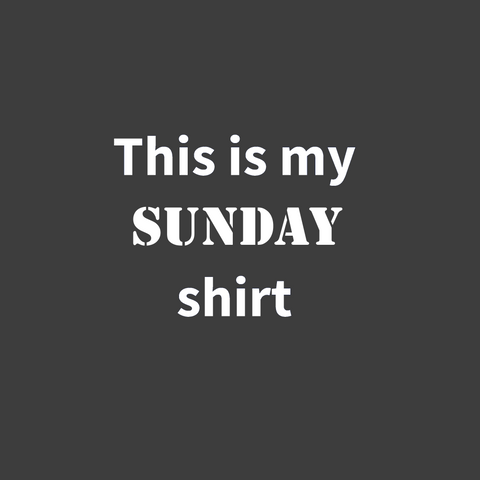 This is my Sunday shirt (Men's)