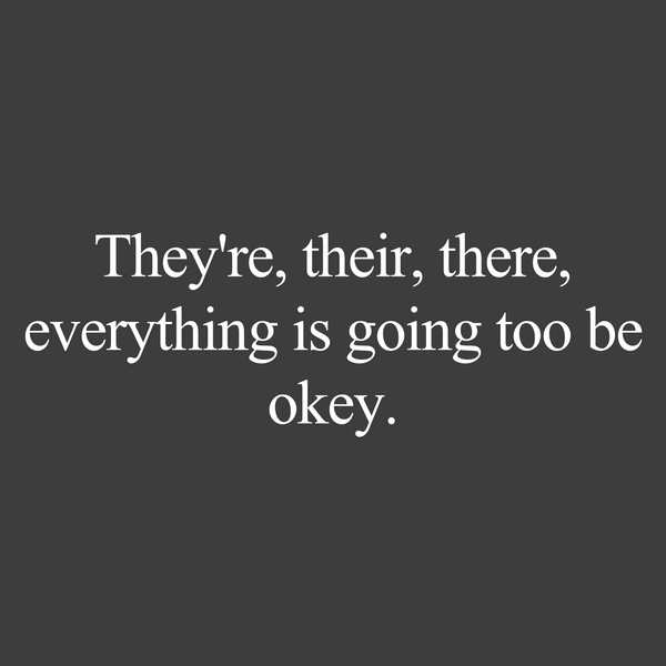 They're, their, there, everything is going too be okey. (Women's)