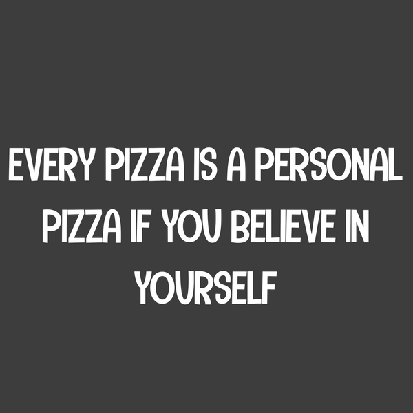 Every Pizza Is a Personal Pizza if You Believe in Yourself (Men's)