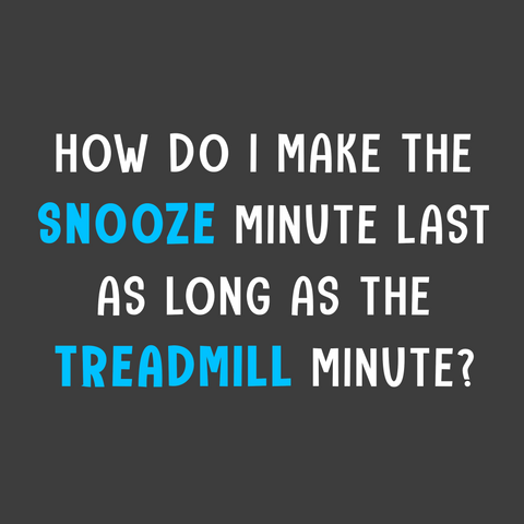 How Do I Make the Snooze Minute Last as Long as the Treadmill Minute? (Men's)